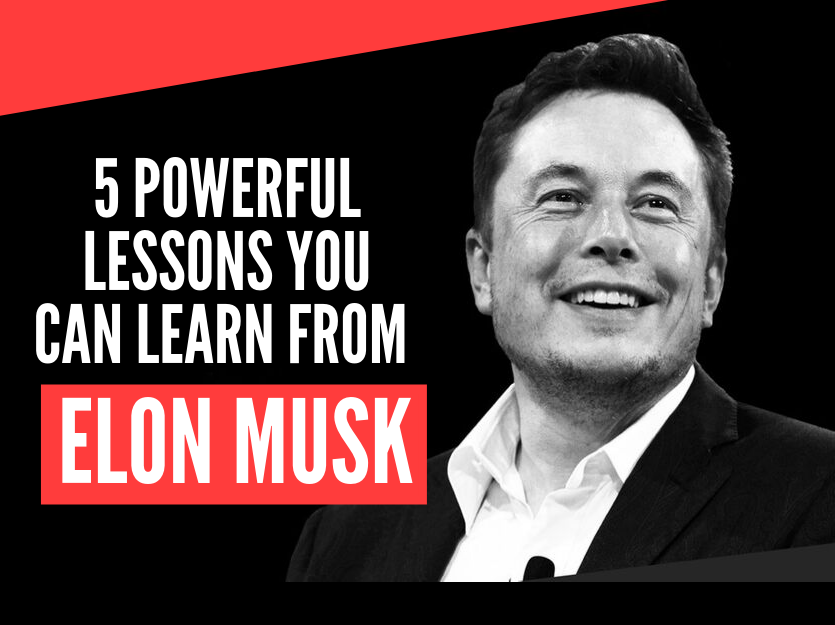 5 Powerful Lessons You Can From Elon Musk