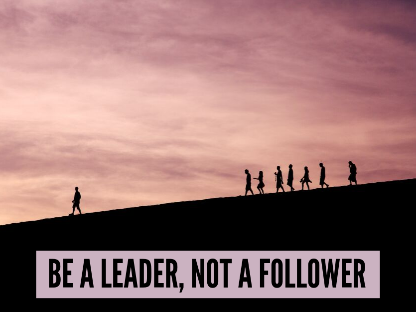 7 Ways To Be A Leader And Not A Follower