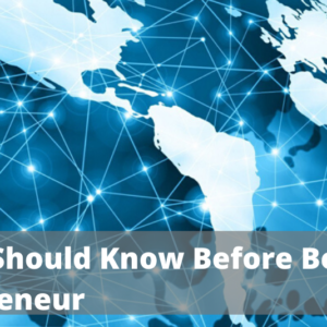 What You Should Know Before Becoming An Entrepreneur